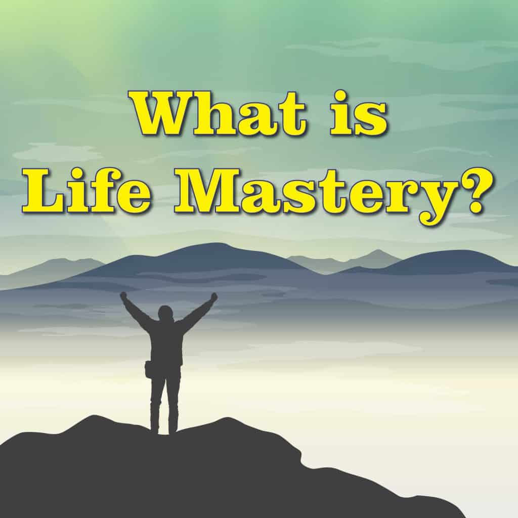 What Is Life Mastery?