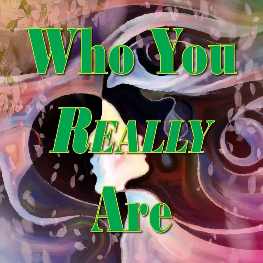 Who You Really Are