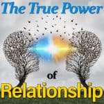 The True Power Of Relationship