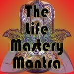 The Life Mastery Mantra
