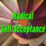 Radical Self-Acceptance