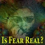 Is Fear Real?