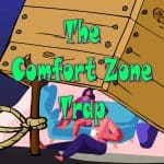 The Comfort Zone Trap