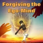 Forgiving the Ego-Mind