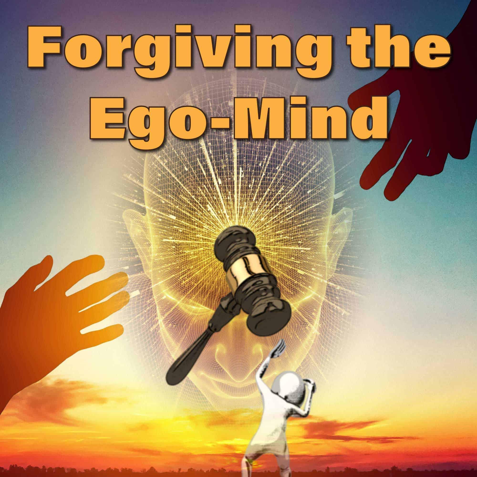 Forgiving the Ego-Mind